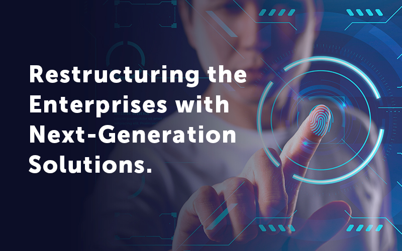 Restructuring the Enterprises with Next-Generation Solutions