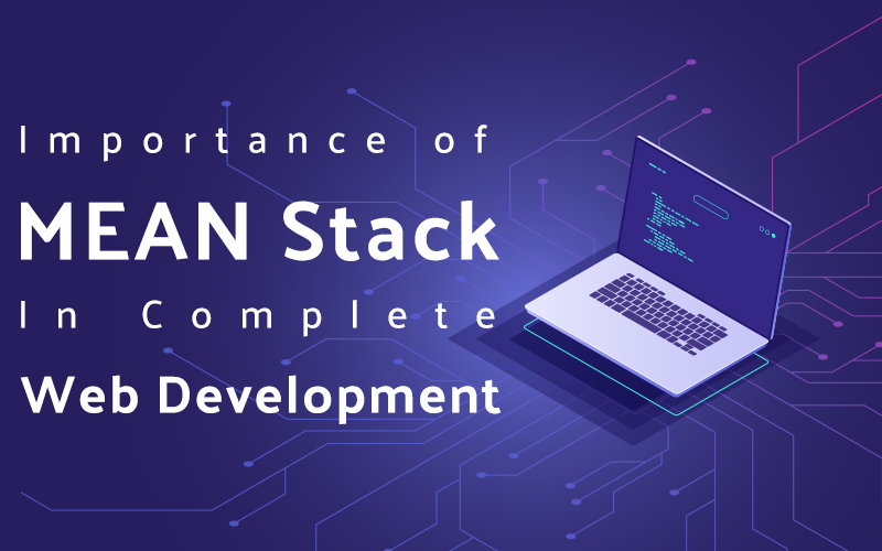 Importance of MEAN Stack in Complete Web Development