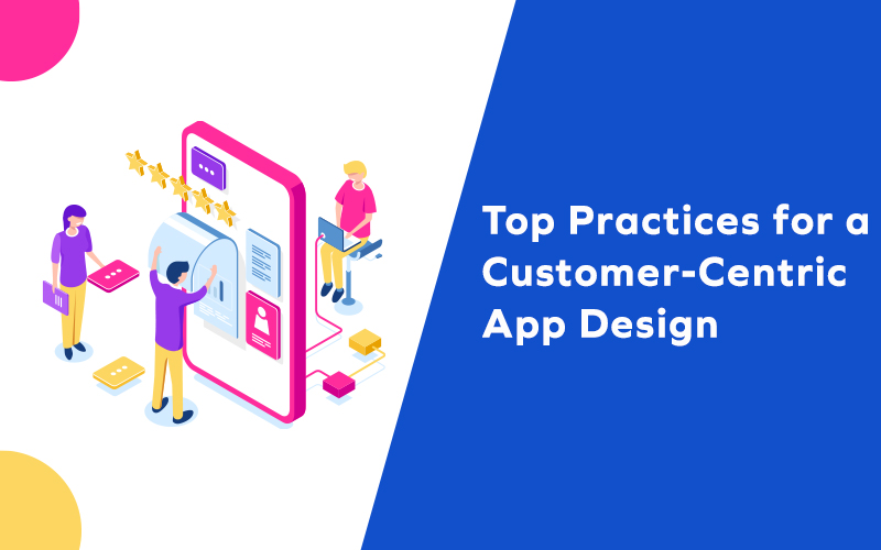 Top Practices for a Customer-Centric App Design
