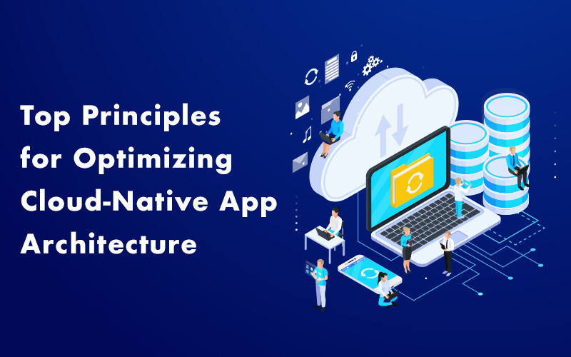 Top Principles for Optimizing Cloud-Native App Architecture