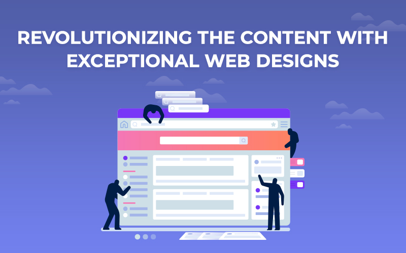 Revolutionizing the Content with Exceptional Web Designs