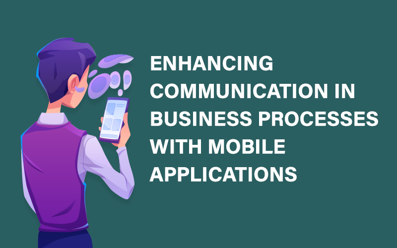 Enhancing Communication in Business Processes with Mobile Applications